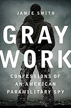 Gray Work: Confessions of an American Paramilitary Spy par [Smith, Jamie]