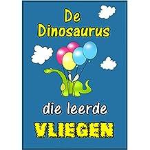 Children's Book Dutch:De dinosaurus  die leerde vliegen (Boeken voor kinderen bedtime stories in Dutch) (Dutch Edition)