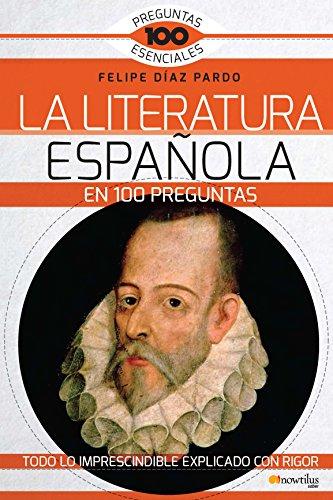 La Literatura española en 100 preguntas por Felipe Díaz Pardo