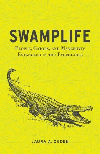 Swamplife: People, Gators, and Mangroves Entangled in the Everglades (Quadrant Books) by Ogden, Laura A. (2011) Paperback