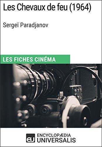 Les Chevaux de feu de Sergeï Paradjanov: Les Fiches Cinéma d'Universalis par Encyclopaedia Universalis