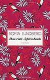 Das rote Adressbuch: Hast du genug geliebt in deinem Leben? - Roman von Sofia Lundberg