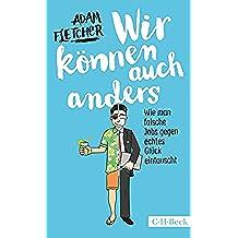 Wir können auch anders: Wie man falsche Jobs gegen echtes Glück eintauscht (Beck Paperback 6202) (German Edition)