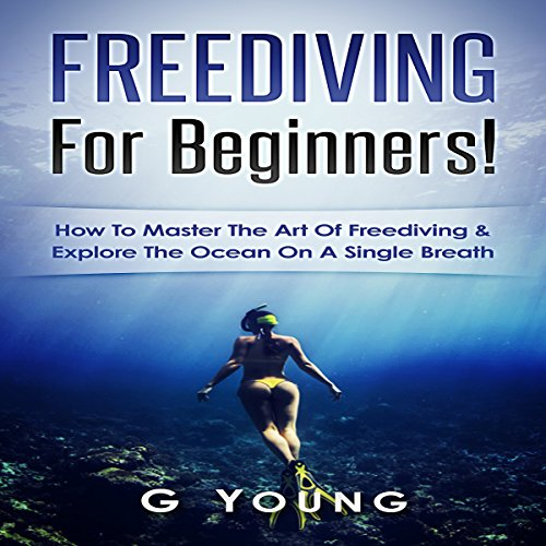 Freediving for Beginners: How to Master the Art of Freediving and Explore the Ocean on a Single Breath Test