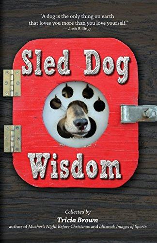 Sled Dog Wisdom: Humorous and Heartwarming Tales of Alaska's Mushers