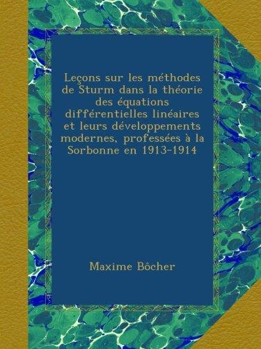 Leçons sur les méthodes de Sturm dans la théorie des équations différentielles linéaires et leurs développements modernes, professées à la Sorbonne en 1913-1914 par Maxime Bôcher