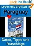 Leben und arbeiten in Paraguay: Warum...