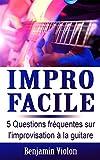 Impro Facile : 5 Questions fréquentes sur l'improvisation à la guitare répondues par l'auteur de la méthode Impro Facile (solfège, mélodie, théorie, impro, compo, composition, débutant)...