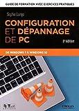 Configuration et dépannage de PC: Guide de formation avec exercices pratiques. De Windows XP à Windows 10...