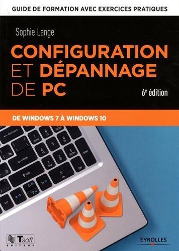 Configuration et dépannage de PC: Guide de formation avec exercices pratiques. De Windows XP à Windows 10 par Sophie Lange