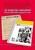 50 Jahre Das Argument: Kritisch-intellektuelles Engagement heute