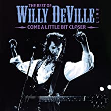 The Best Of Willy DeVille Live - Come A Little Bit Closer