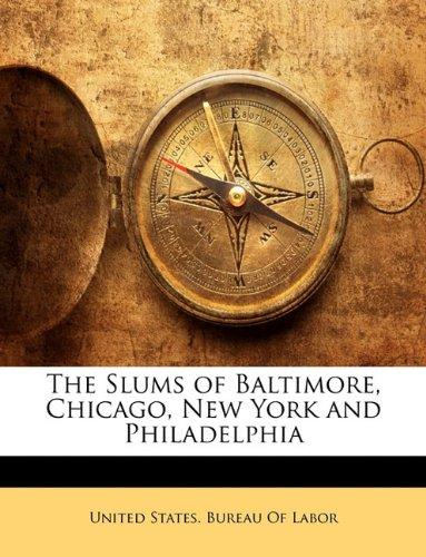 The Slums of Baltimore, Chicago, New York and Philadelphia