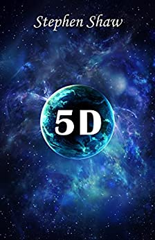 5D: Mystical Teachings from The Fifth Dimension by [Shaw, Stephen]