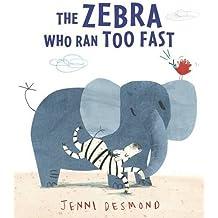 The Zebra Who Ran Too Fast by Jenni Desmond (2014-07-03)