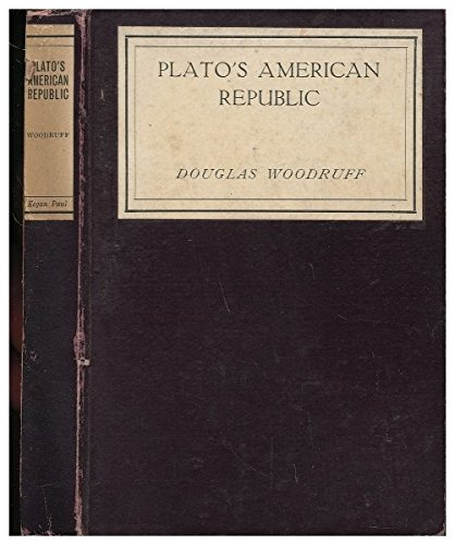 Platos American Republic / Done out of the Original by Douglas Woodruff.