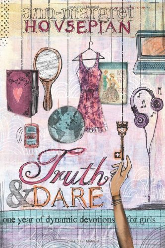 Truth And Dare One Year Of Dynamic Devotions For Girls