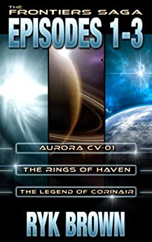 The Frontiers Saga: Episodes 1-3 (English Edition) par [Brown, Ryk]