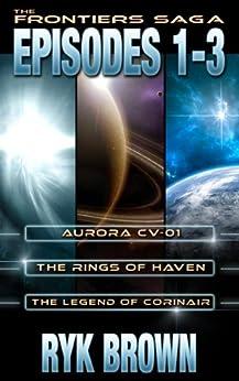 The Frontiers Saga: Episodes 1-3 (English Edition) von [Brown, Ryk]