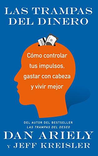 Las trampas del dinero: Cómo controlar tus impulsos, gastar con cabeza y vivir mejor (Ariel) por Dan Ariely