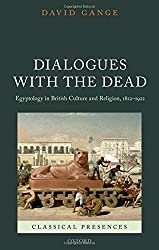 Dialogues with the Dead: Egyptology in British Culture and Religion, 1822-1922 (Classical Presences) by David Gange (2013-06-13)