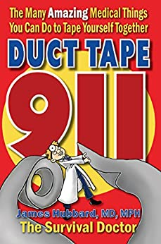 Duct Tape 911: The Many Amazing Medical Things You Can Do to Tape Yourself Together (English Edition) par [Hubbard, James]