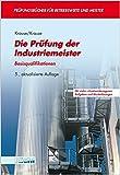 Die Prüfung der Industriemeister. Basisqualifikationen (Lernmaterialien) (Prüfungsbücher für Betriebswirte und Meister)