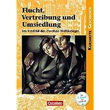 Kurshefte Geschichte: Flucht, Vertreibung und Umsiedlung im Umfeld des Zweiten Weltkrieges: Schülerbuch
