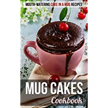 Mug Cakes Cookbook: Mouth-watering Cake in a Mug Recipes (English Edition)