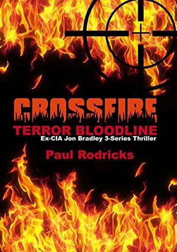 CROSSFIRE: Ex-CIA JON BRADLEY Thriller Series (TERROR BLOODLINE Book 1)