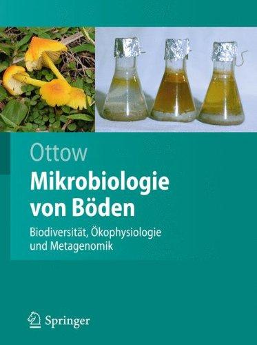Mikrobiologie von Böden: Biodiversität, Ökophysiologie und Metagenomik (Springer-Lehrbuch)