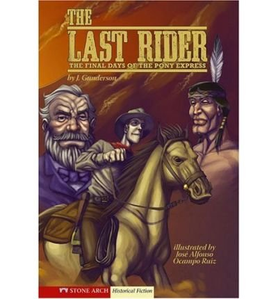 [( The Last Rider: The Final Days of the Pony Express )] [by: Jessica Gunderson] [Jan-2007]