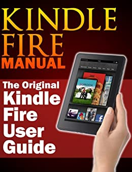 Kindle Fire Manual: The Original Kindle Fire User Guide by [Hurley, Sharon]