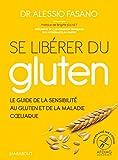 Se libérer du gluten: Le guide référence de la sensibilité au gluten et de la maladie cliaque