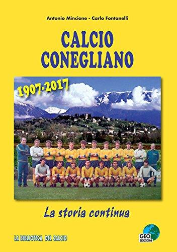 Calcio Conegliano 1907-2017. La storia continua. Ediz. illustrata (La biblioteca del Calcio) por Antonio Mincione