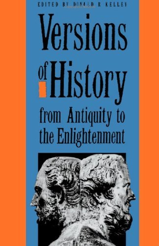 Versions of History from Antiquity to the Enlightenment: Written by Donald R. Kelley, 1991 Edition, Publisher: Yale University Press [Paperback]