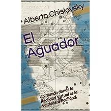 El Aguador: Un mundo donde la Realidad Virtual es la Verdadera Realidad (Spanish Edition)