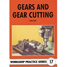 Gears and Gear Cutting (Workshop Practice Series)
