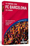 111 Gründe, den FC Barcelona zu lieben: Eine Liebeserklärung an den großartigsten Fußballverein der Welt