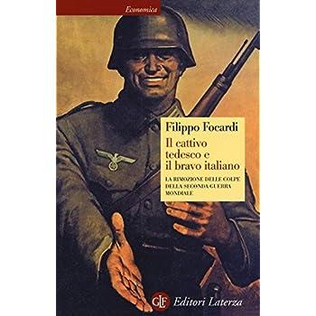 Il Cattivo Tedesco E Il Bravo Italiano. La Rimozione Delle Colpe Della Seconda Guerra Mondiale