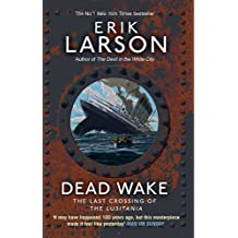 Dead Wake: The Last Crossing of the Lusitania by Erik Larson (2015-12-31)