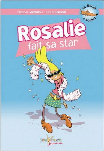La Bande à Loulou, Tome 4 : Rosalie fait sa star