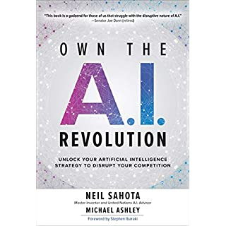 Own the A.I. Revolution: Unlock Your Artificial Intelligence Strategy to Disrupt Your Competition (English Edition)