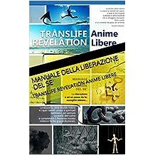 Manuale della liberazione del se': TRANSLIFE REVELATION ANIME LIBERE