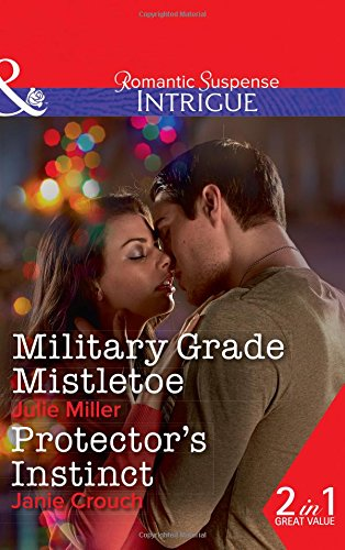 Military Grade Mistletoe: Military Grade Mistletoe (The Precinct, Book 9) / Protector's Instinct (Omega Sector: Under Siege, Book 2) (Intrigue)