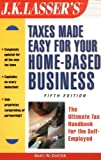 J.K. Lasser's Taxes Made Easy for Your Home-Based Business: The Ultimate Tax Handbook for the Self-Employed (J. K. Lasser's from Ebay to Mary-Kay: Taxes Made Easy for Your Home-Based Business)