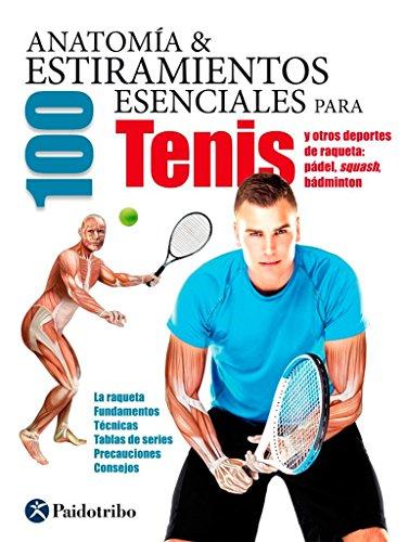 Anatomía & 100 Estiramientos Esenciales Para Tenis (Deportes) por Guillermo Seijas Albir