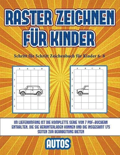 Schritt für Schritt Zeichenbuch für Kinder 6- 8 (Raster zeichnen für Kinder - Autos): Dieses Buch bringt Kindern bei, wie man Comic-Tiere mit Hilfe von Rastern zeichnet