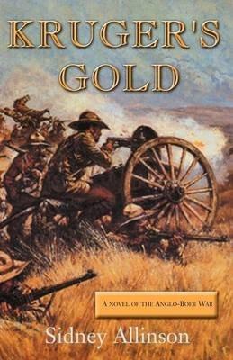 [(Kruger's Gold : A Novel of the Anglo-Boer War)] [By (author) Sidney Allinson] published on (September, 2001)