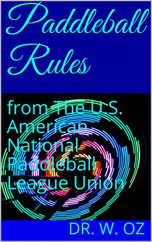 Paddleball Rules: from The U.S. American National Paddleball League Union (English Edition) por Dr. W. Oz